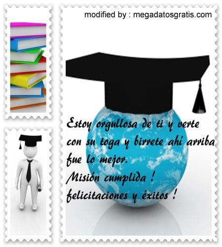 originales textos bonitos para felicitar graduación de bachiller de universidad,lindas felicitaciones con imàgenes por la graduaciòn de un hijo
